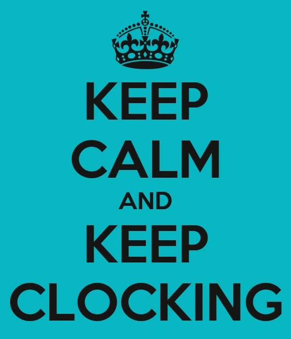 KEEP CALM AND KEEP CLOCKING