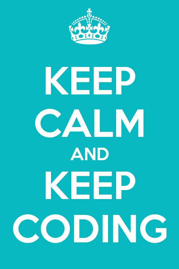 KEEP CALM AND KEEP CODING