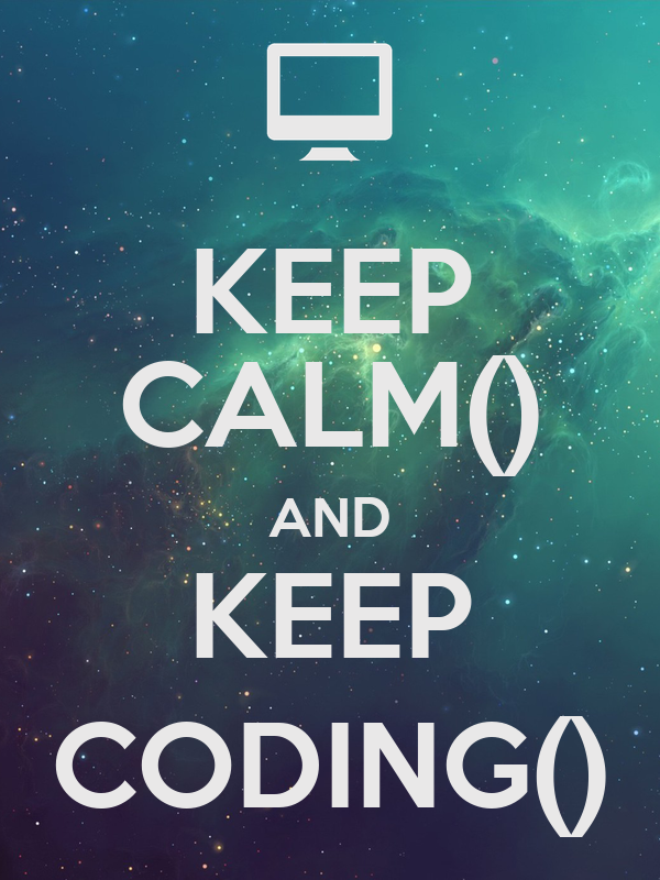 KEEP CALM() AND KEEP CODING()