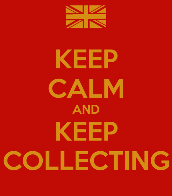 KEEP CALM AND KEEP COLLECTING