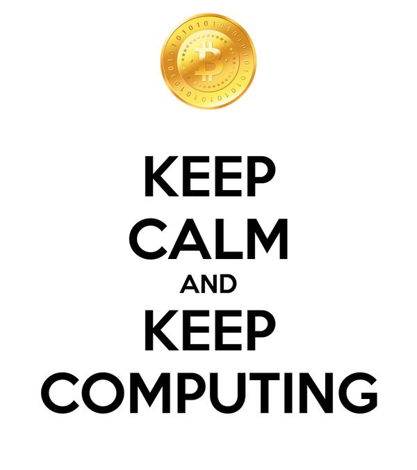 KEEP CALM AND KEEP COMPUTING