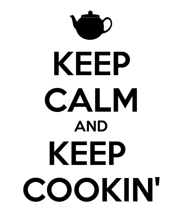 KEEP CALM AND KEEP  COOKIN'