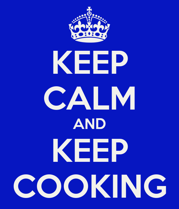 KEEP CALM AND KEEP COOKING
