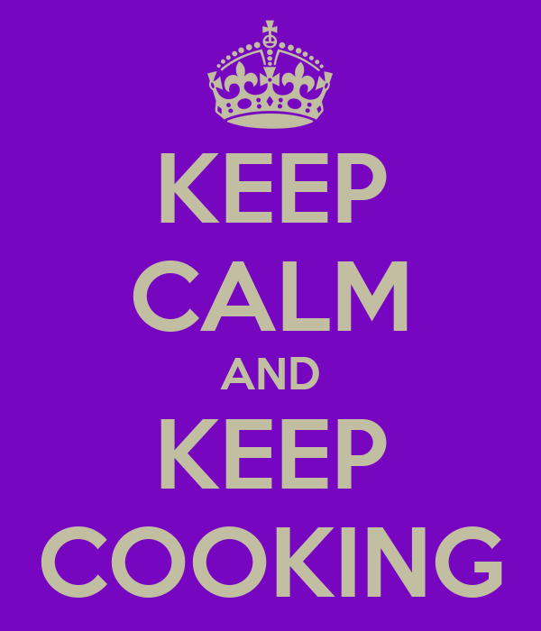 KEEP CALM AND KEEP COOKING