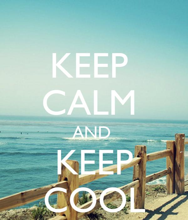 KEEP  CALM  AND  KEEP COOL