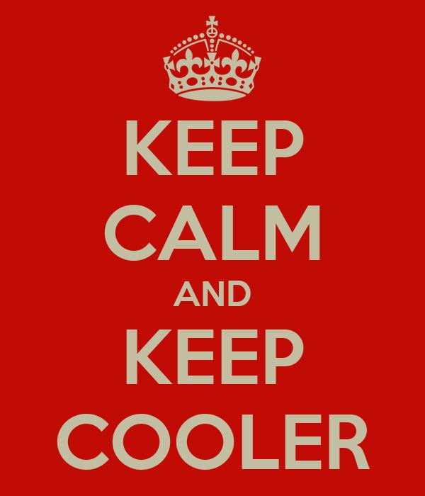 KEEP CALM AND KEEP COOLER