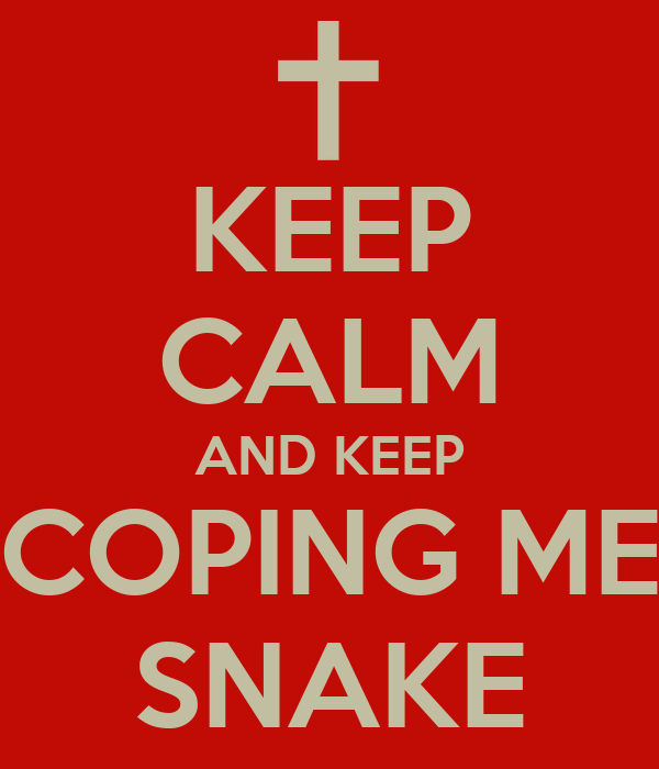 KEEP CALM AND KEEP COPING ME SNAKE