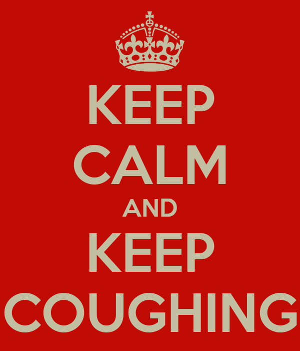 KEEP CALM AND KEEP COUGHING