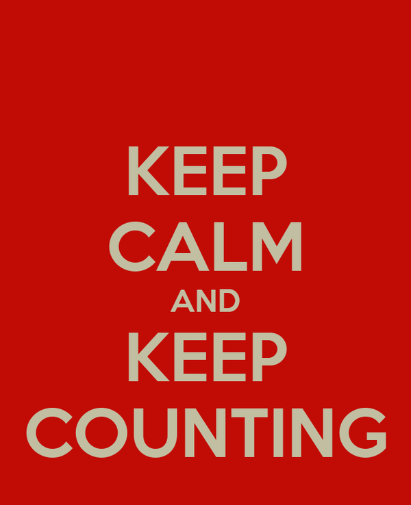 KEEP CALM AND KEEP COUNTING