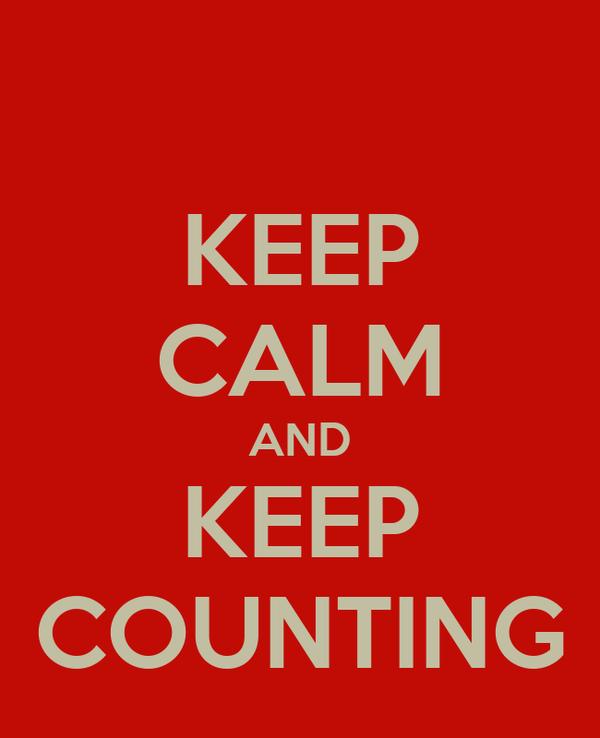 KEEP CALM AND KEEP COUNTING