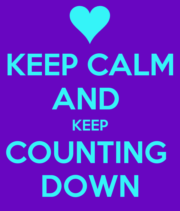KEEP CALM AND  KEEP COUNTING  DOWN