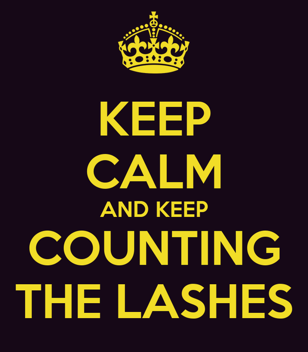 KEEP CALM AND KEEP COUNTING THE LASHES