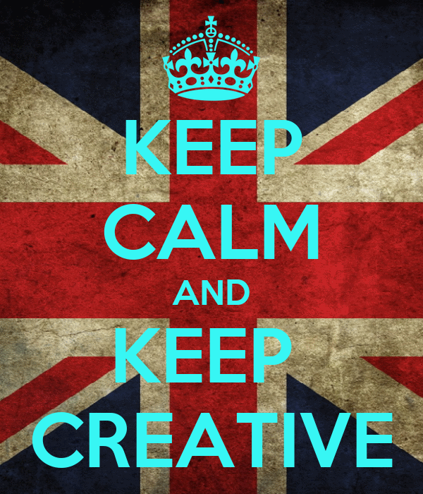 KEEP CALM AND KEEP  CREATIVE