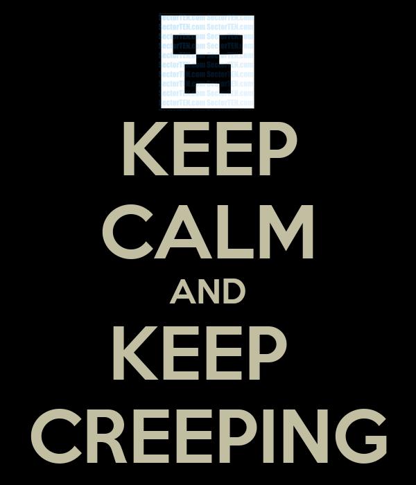 KEEP CALM AND KEEP  CREEPING