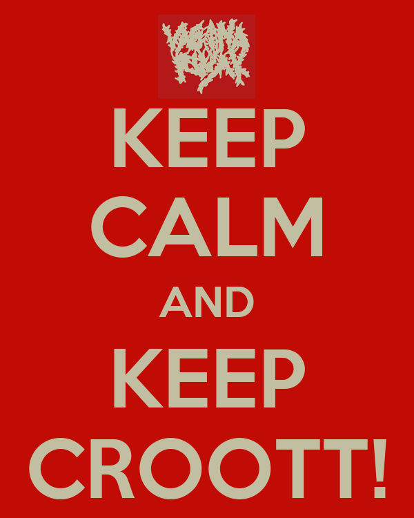 KEEP CALM AND KEEP CROOTT!