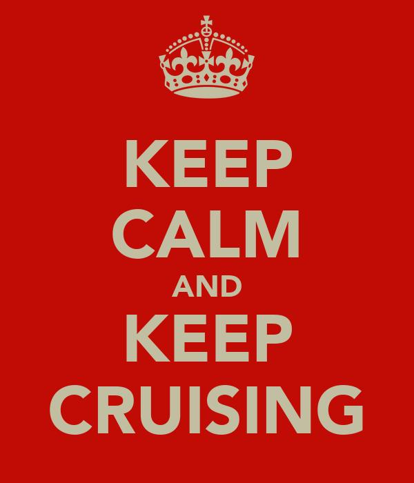 KEEP CALM AND KEEP CRUISING