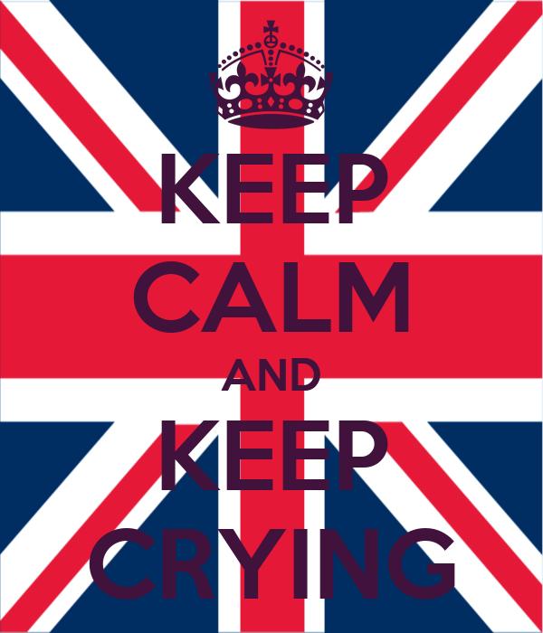KEEP CALM AND KEEP CRYING
