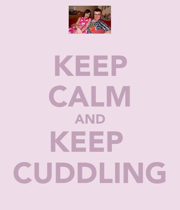 KEEP CALM AND KEEP  CUDDLING