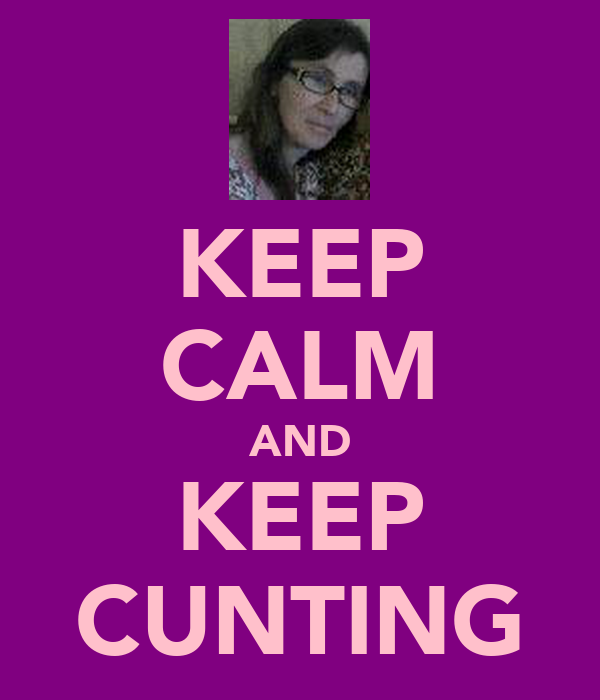 KEEP CALM AND KEEP CUNTING
