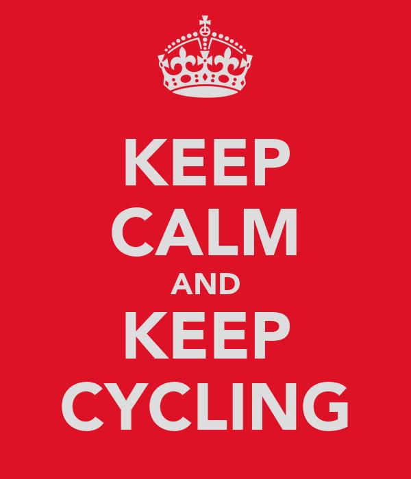 KEEP CALM AND KEEP CYCLING