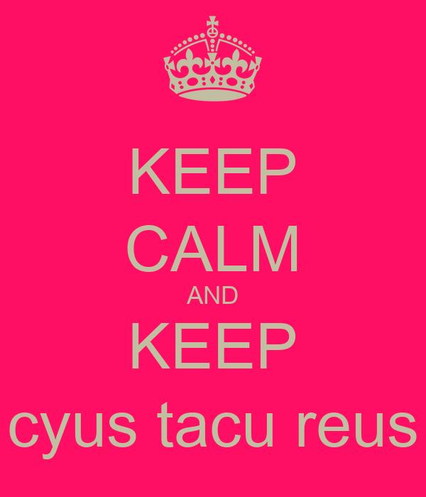 KEEP CALM AND KEEP cyus tacu reus