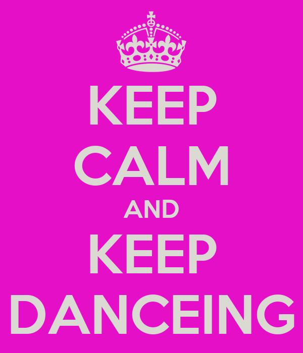 KEEP CALM AND KEEP DANCEING