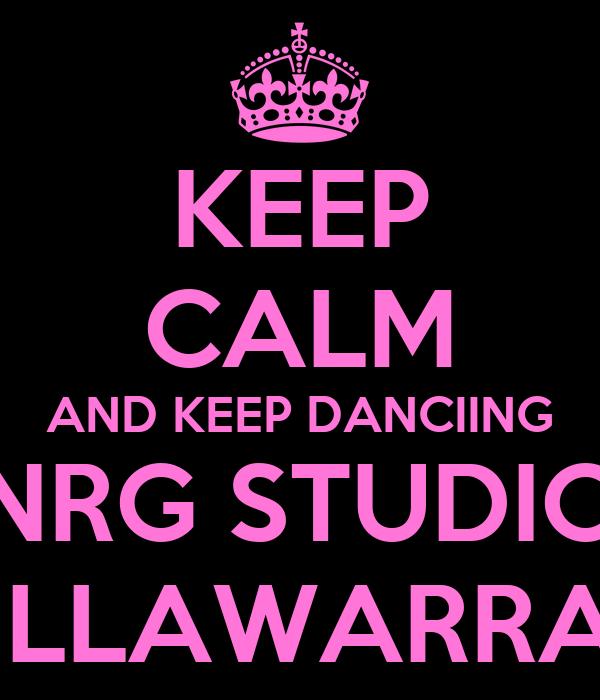 KEEP CALM AND KEEP DANCIING NRG STUDIO iLLAWARRA