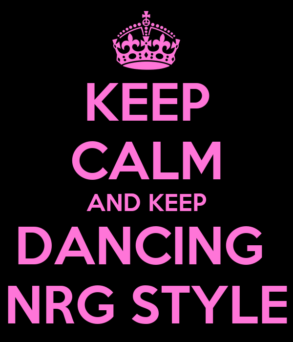 KEEP CALM AND KEEP DANCING  NRG STYLE