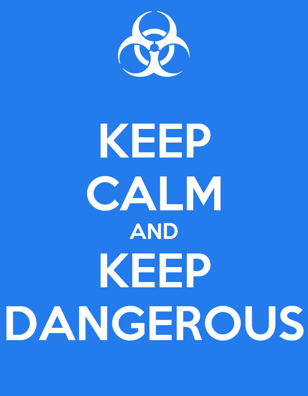 KEEP CALM AND KEEP DANGEROUS