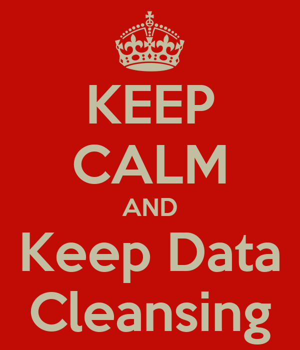 KEEP CALM AND Keep Data Cleansing