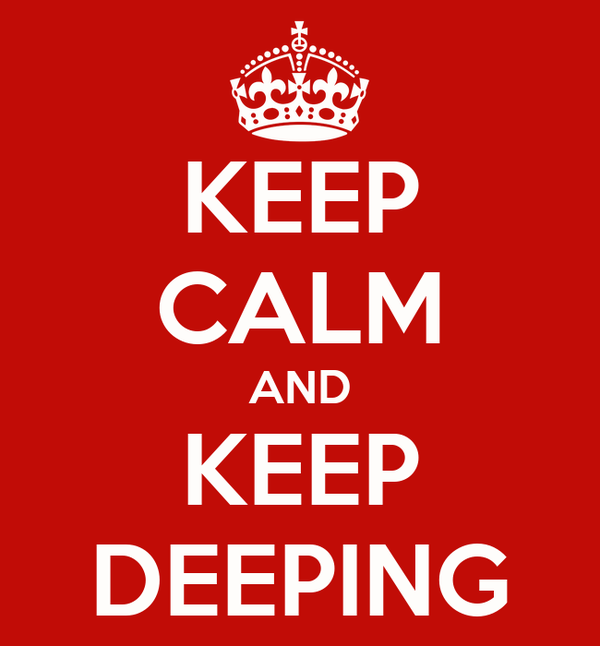 KEEP CALM AND KEEP DEEPING