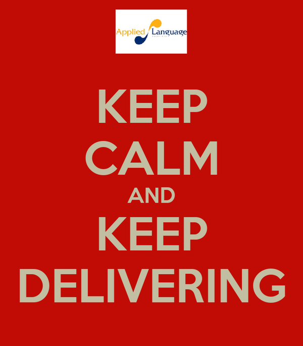 KEEP CALM AND KEEP DELIVERING