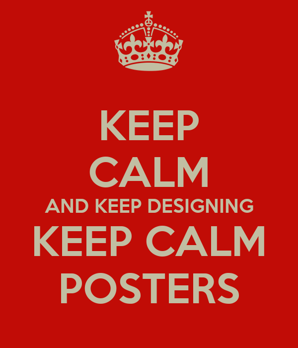 KEEP CALM AND KEEP DESIGNING KEEP CALM POSTERS