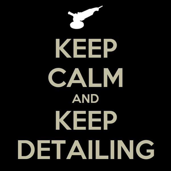 KEEP CALM AND KEEP DETAILING