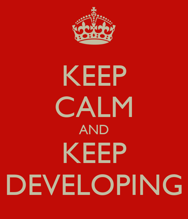 KEEP CALM AND KEEP DEVELOPING
