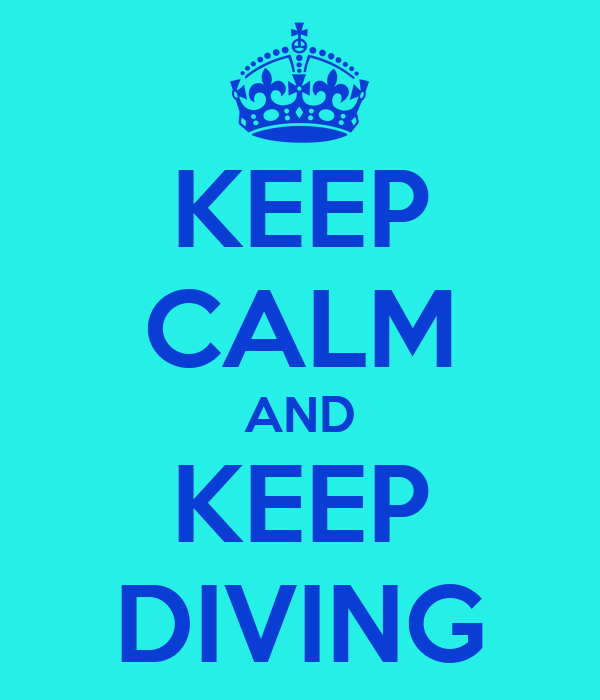 KEEP CALM AND KEEP DIVING