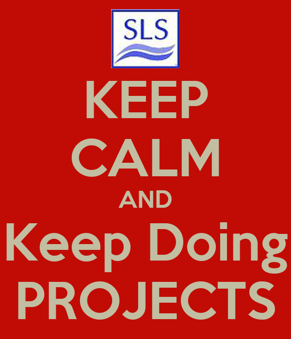 KEEP CALM AND Keep Doing PROJECTS