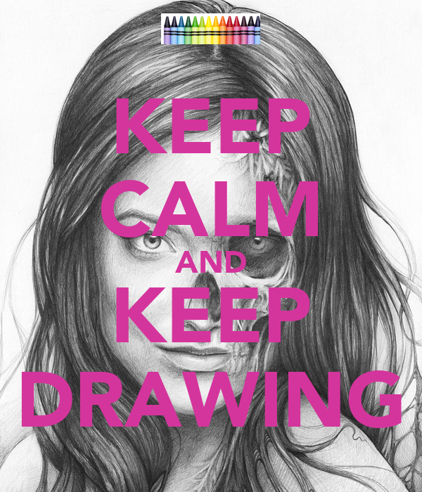 KEEP CALM AND KEEP DRAWING