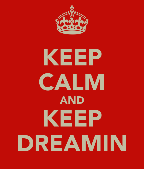 KEEP CALM AND KEEP DREAMIN