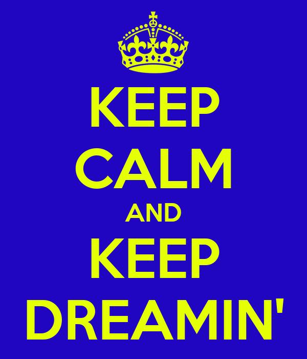 KEEP CALM AND KEEP DREAMIN'
