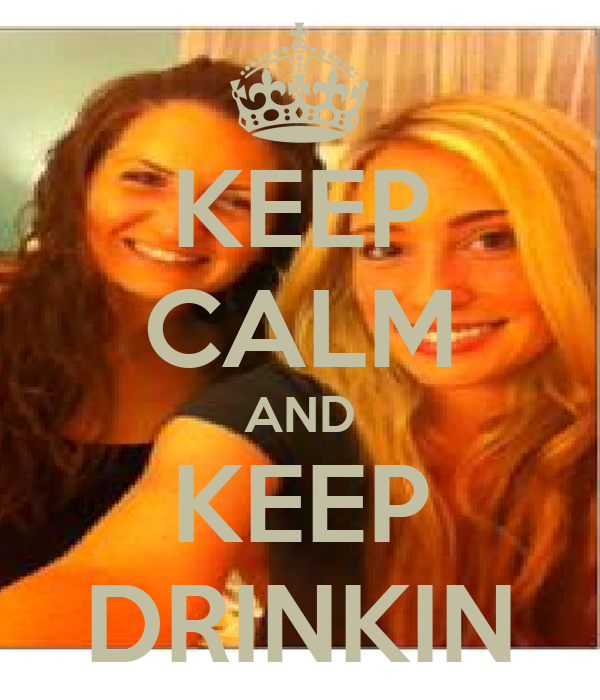 KEEP CALM AND KEEP DRINKIN