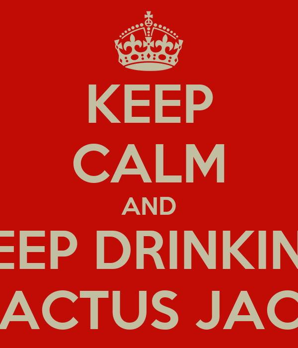 KEEP CALM AND KEEP DRINKING CACTUS JACK