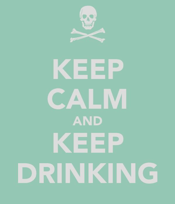 KEEP CALM AND KEEP DRINKING