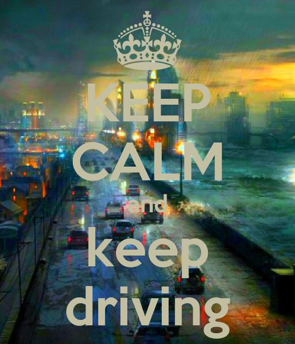KEEP CALM and keep driving