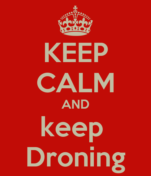 KEEP CALM AND keep  Droning