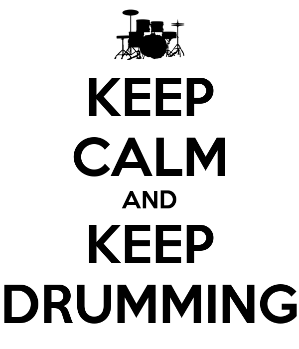 KEEP CALM AND KEEP DRUMMING
