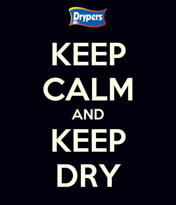 KEEP CALM AND KEEP DRY