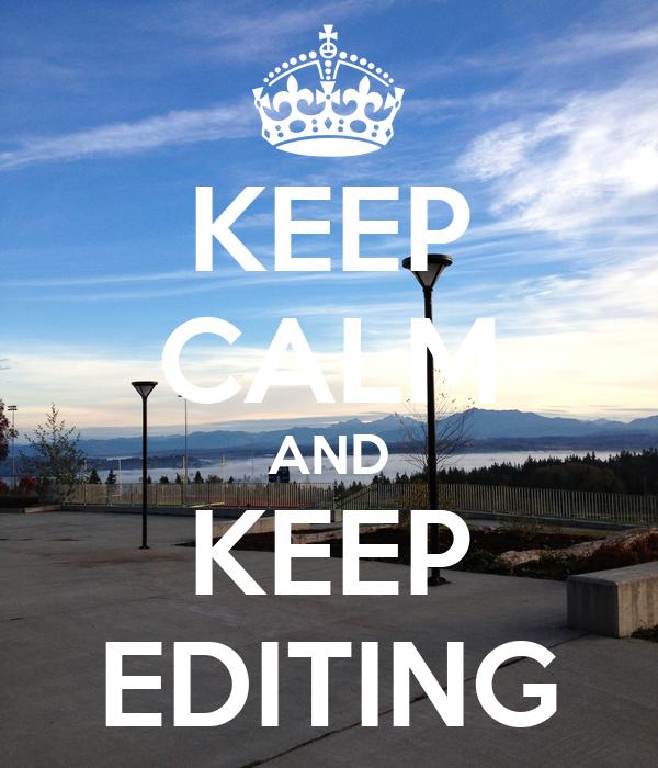 KEEP CALM AND KEEP EDITING