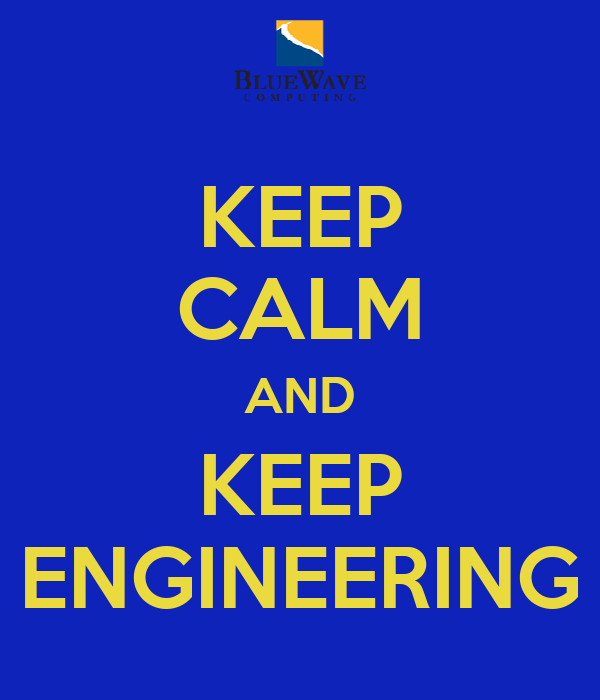KEEP CALM AND KEEP ENGINEERING
