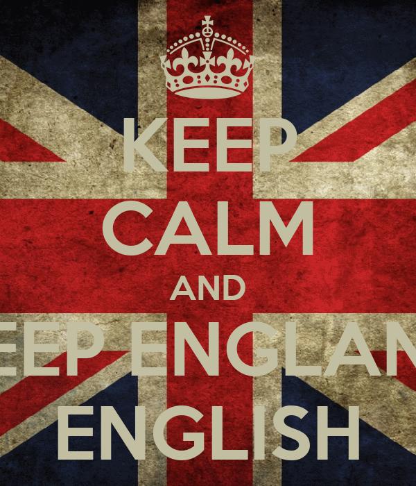 KEEP CALM AND KEEP ENGLAND ENGLISH